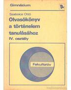 Olvasókönyv a történelem tanulásához IV. osztály - Szabolcs Ottó