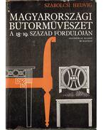 Magyarországi bútorművészet a 18-19. század fordulóján - Szabolcsi Hedvig