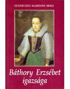 Báthory Erzsébet igazsága (dedikált) - Szádeczky-Kardoss Irma
