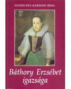 Báthory Erzsébet igazsága - Szádeczky-Kardoss Irma