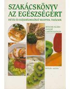 Szakácskönyv az egészségért - Bencsik Klára, Gaálné Labáth Katalin
