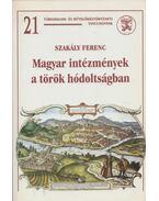 Magyar intézmények a török hódoltságban - Szakály Ferenc