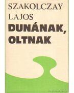 Dunának, Oltnak - Szakolczay Lajos