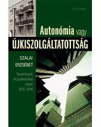 Autonómia vagy újkiszolgáltatottság - Tanulmányok és publicisztikai írások - Szalai Erzsébet