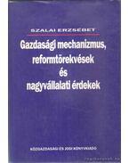 Gazdasági mechanizmus, reformtörekvések és nagyvállalati érdekek - Szalai Erzsébet