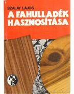 A fahulladék hasznosítása - Szalay Lajos