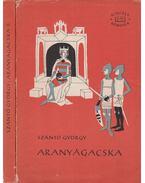 Aranyágacska I-II. kötet - Szántó György