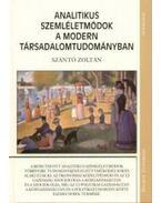 Analitikus szemléletmódok a modern társadalomtudományban - Szántó Zoltán
