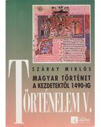 Történelem V. - Magyar történet a kezdetektől 1490-ig - Száray Miklós
