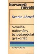 Neveléstudomány és pedagógiai gyakorlat - Szarka József