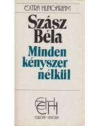 Minden kényszer nélkül - Szász Béla