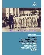 A Vívó és Atlétikai Club (VAC) története - History of the Fencing and Athletics Club (VAC) - Szász György