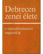 Debrecen zenei élete a századfordulótól napjainkig - Szatmári Endre, Straky Tibor, M. Lázár Magda