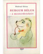 Burgum Bélus, a mesterdetektív (dedikált) - Szávai Géza