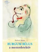 Burgum Bélus, a mesterdetektív - Szávai Géza
