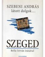 Látott dolgok... Szeged - Szebeni András, Bella István