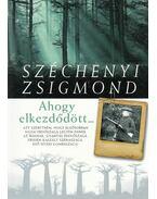 Ahogy elkezdődött - Széchenyi Zsigmond