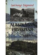 Alaszkában vadásztam - Széchenyi Zsigmond