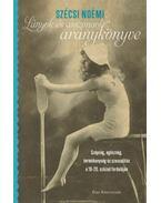 Lányok és asszonyok aranykönyve - Szépség, egészség, termékenység és szexualitás a 19-20. század fordulóján - Szécsi Noémi