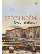 Nyughatatlanok - Szécsi Noémi