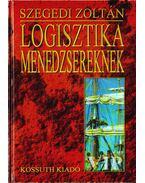 Logisztika menedzsereknek - Szegedi Zoltán