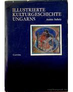 Illustrierte Kulturgeschichte Ungarns - Székely András