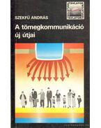 A tömegkommunikáció új útjai - Szekfű András