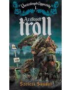 Az ellopott troll - Varázslények Ügyosztály 1. - Szélesi Sándor