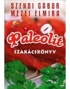 Paleolit szakácskönyv (dedikált) - Szendi Gábor, Mezei Elmira