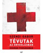 Tévutak az orvoslásban - Szendi Gábor