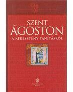 A keresztény tanításról - Szent Ágoston