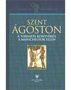 A teremtés könyvéről a manicheusok ellen - Szent Ágoston