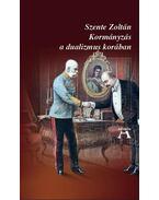 Kormányzás a dualizmus korában - ÜKH 2011 - Szente Zoltán