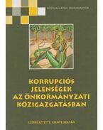 Korrupciós jelenségek az önkormányzati közigazgatásban - Szente Zoltán