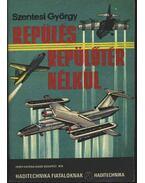Repülés repülőtér nélkül - Szentesi György