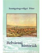 Belvárosi históriák - Szentgyörgyvölgyi Péter