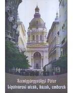 Lipótvárosi utcák, házak, emberek - Szentgyörgyvölgyi Péter