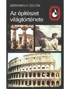 Az építészet világtörténete I. kötet - Szentkirályi Zoltán