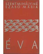Éva - Szentmihályiné Szabó Mária