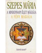 A mindennapi élet mágiája / A fény mágiája - Szepes Mária