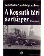 A Kossuth téri sortűzper - Szerdahelyi Szabolcs, Róth Miklós