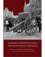 Háborús mindennapok - mindennapok háborúja. Magyarország és a Nagy Háború - ahogy a sajtó látta (1914-1918) - szerk.: Kaba Eszter