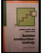 Asztalos szerkezettan-szakrajz - Csornai-Kovács Géza, Farkas Péter