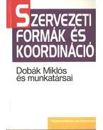 Szervezeti formák és koordináció - Dobák Miklós