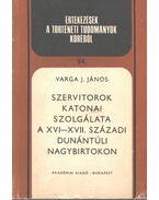 Szervitorok katonai szolgálata a XVI-XVII. századi dunántúli nagybirtokon - Varga J. János