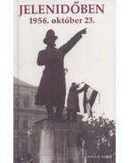 Jelenidőben - 1956. október 23. - Szigethy Gábor