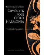 Örvények fölé épülő harmónia - Interjúk, dokumentumok, levelek I.-II. - Szilágyi János György