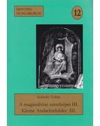 A magánáhítat szentképei III. / Kleine Andachtsbilder III. (dedikált) - Szilárdfy Zoltán