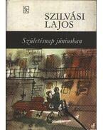 Születésnap júniusban - Szilvási Lajos