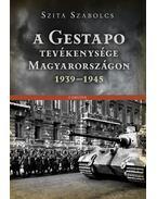 A Gestapo tevékenysége Magyarországon 1939-1945 - Szita Szabolcs